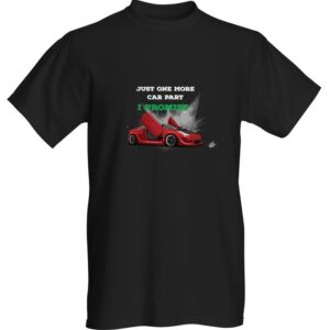 """WestSchweizCustoms Funny """"Just one more car part, I promise"""" T-Shirt"""